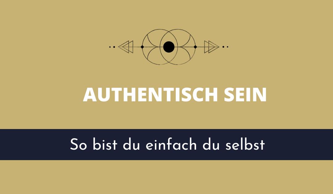 Authentisch sein – So bist du einfach du selbst